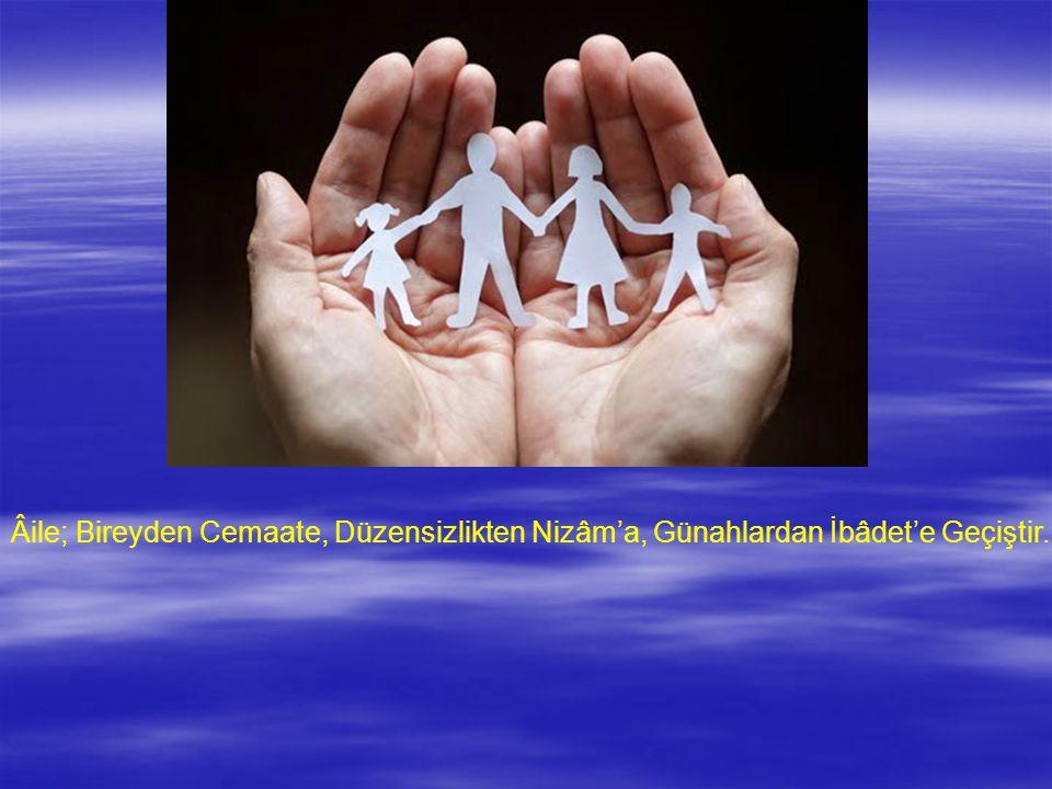 Âile; Bireyden Cemaate, Düzensizlikten Nizâm'a, Günahlardan İbâdet'e Geçiştir.