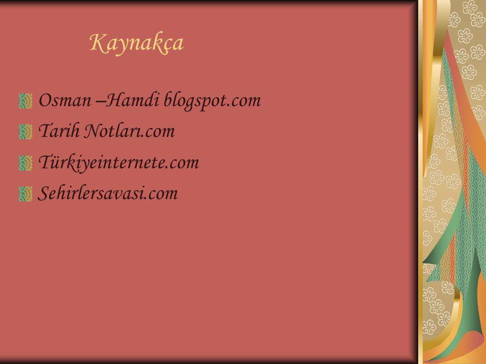 Kaynakça Osman –Hamdi blogspot.com Tarih Notları.com
