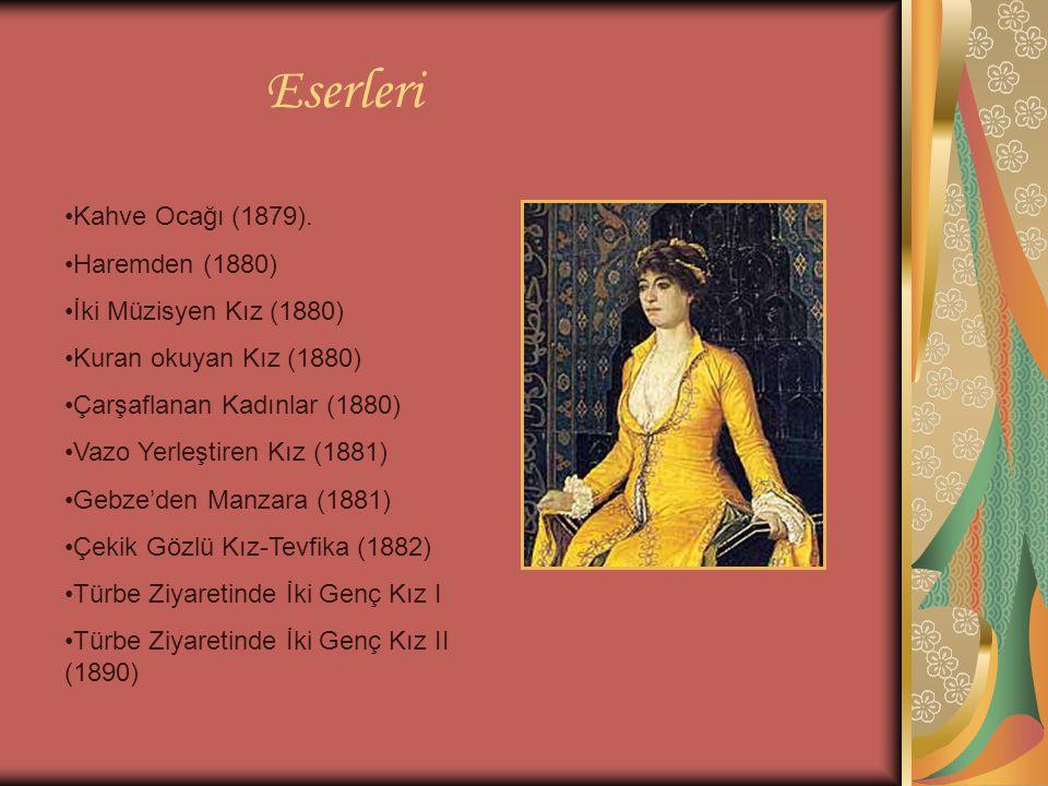 Eserleri Kahve Ocağı (1879). Haremden (1880) İki Müzisyen Kız (1880)