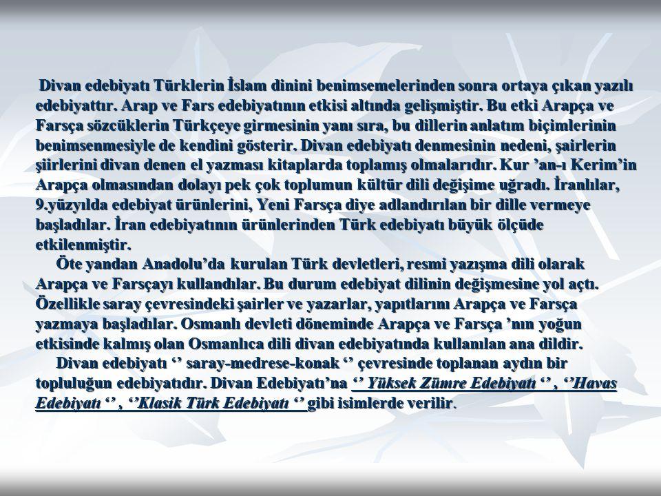 Divan edebiyatı Türklerin İslam dinini benimsemelerinden sonra ortaya çıkan yazılı edebiyattır.