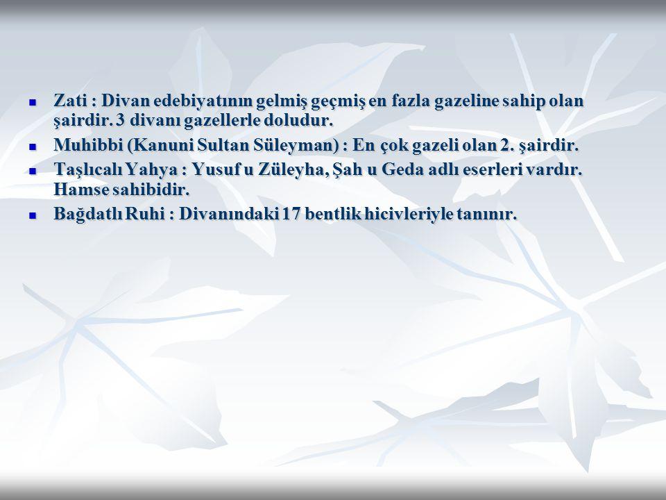 Zati : Divan edebiyatının gelmiş geçmiş en fazla gazeline sahip olan şairdir. 3 divanı gazellerle doludur.