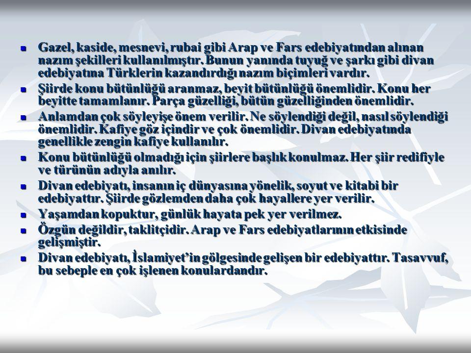 Gazel, kaside, mesnevi, rubai gibi Arap ve Fars edebiyatından alınan nazım şekilleri kullanılmıştır. Bunun yanında tuyuğ ve şarkı gibi divan edebiyatına Türklerin kazandırdığı nazım biçimleri vardır.