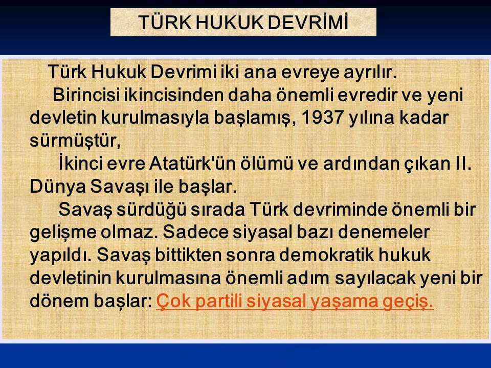 TÜRK HUKUK DEVRİMİ Türk Hukuk Devrimi iki ana evreye ayrılır.