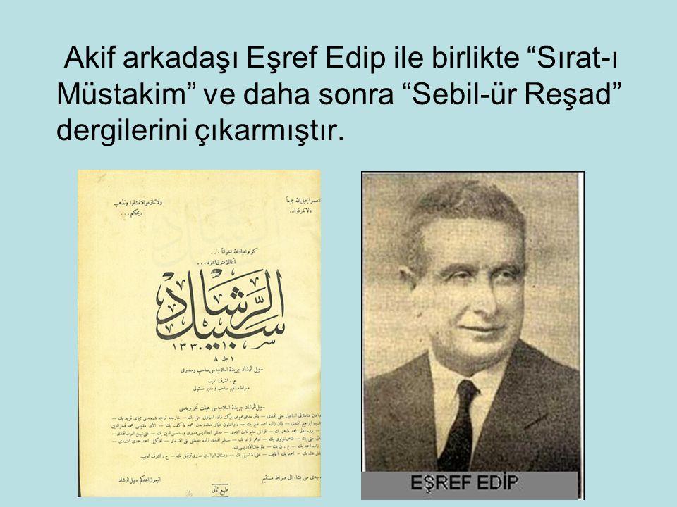 Akif arkadaşı Eşref Edip ile birlikte Sırat-ı Müstakim ve daha sonra Sebil-ür Reşad dergilerini çıkarmıştır.
