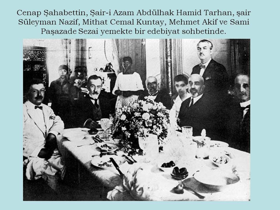 Cenap Şahabettin, Şair-i Azam Abdülhak Hamid Tarhan, şair Süleyman Nazif, Mithat Cemal Kuntay, Mehmet Akif ve Sami Paşazade Sezai yemekte bir edebiyat sohbetinde.