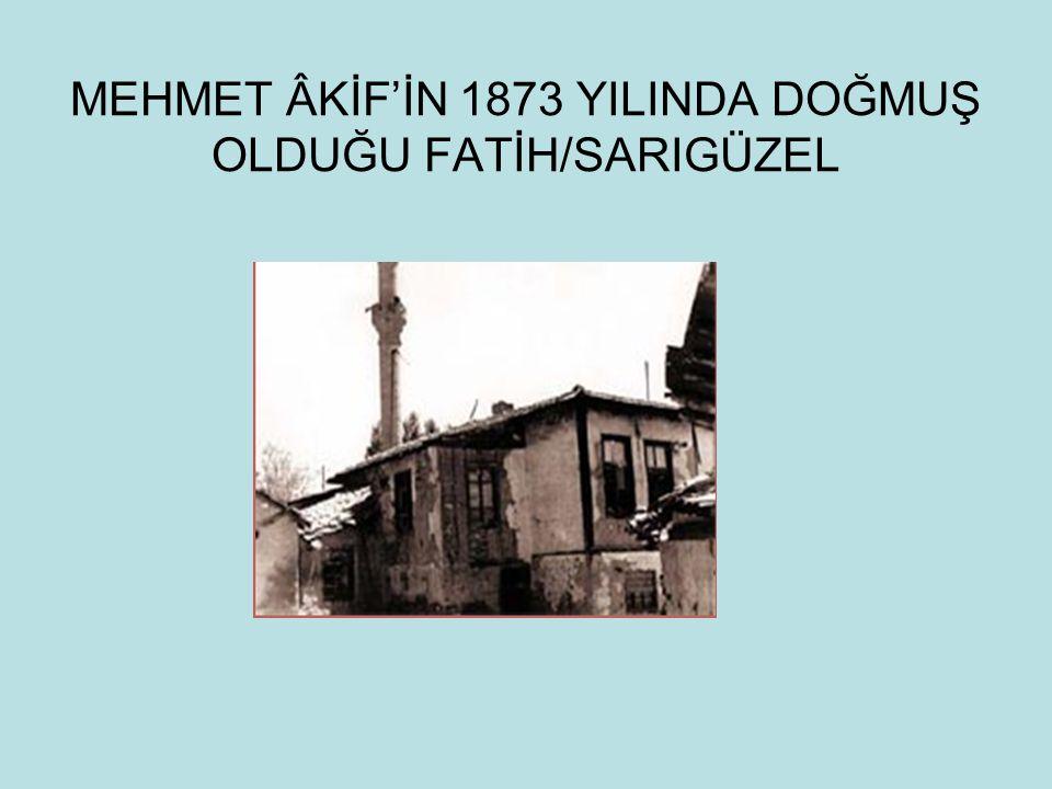 MEHMET ÂKİF'İN 1873 YILINDA DOĞMUŞ OLDUĞU FATİH/SARIGÜZEL