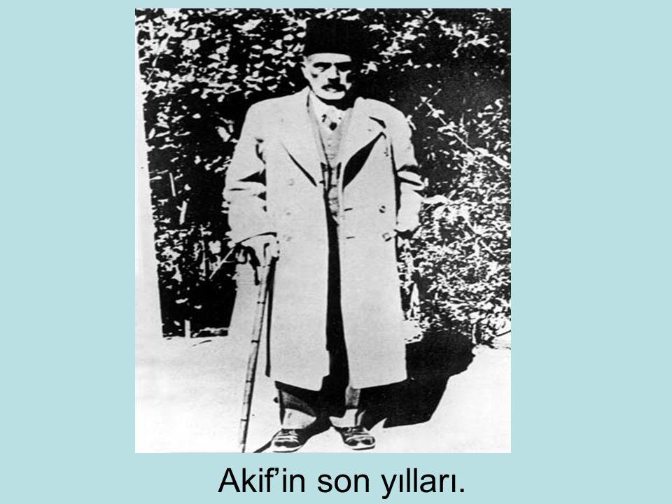 Akif'in son yılları.