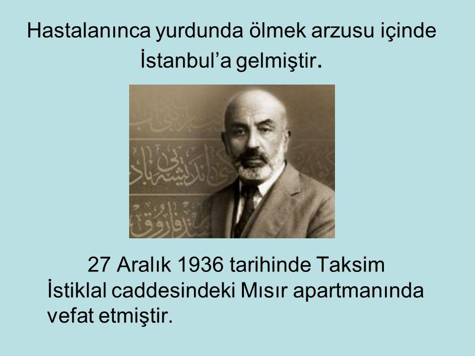 Hastalanınca yurdunda ölmek arzusu içinde İstanbul'a gelmiştir.
