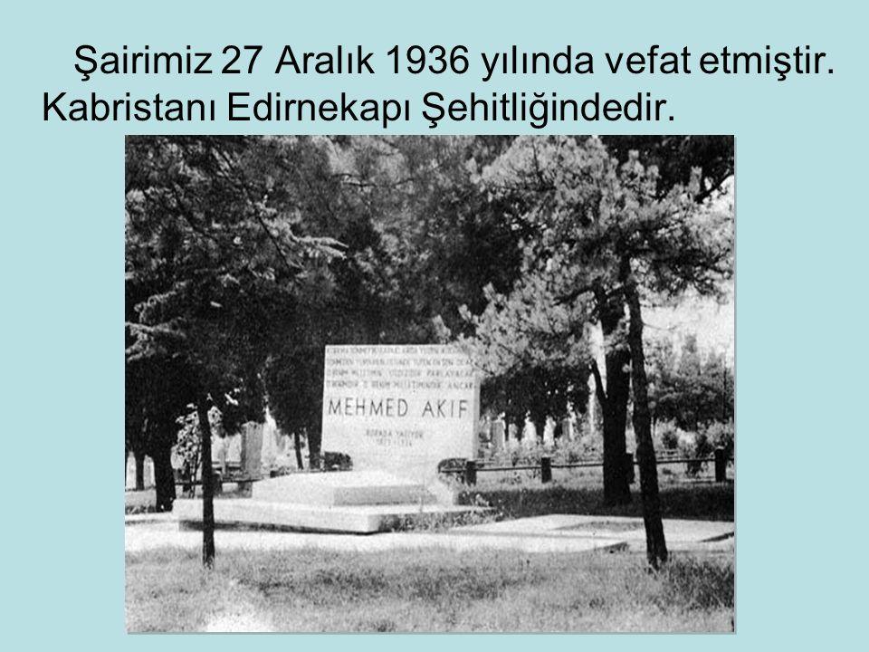 Şairimiz 27 Aralık 1936 yılında vefat etmiştir