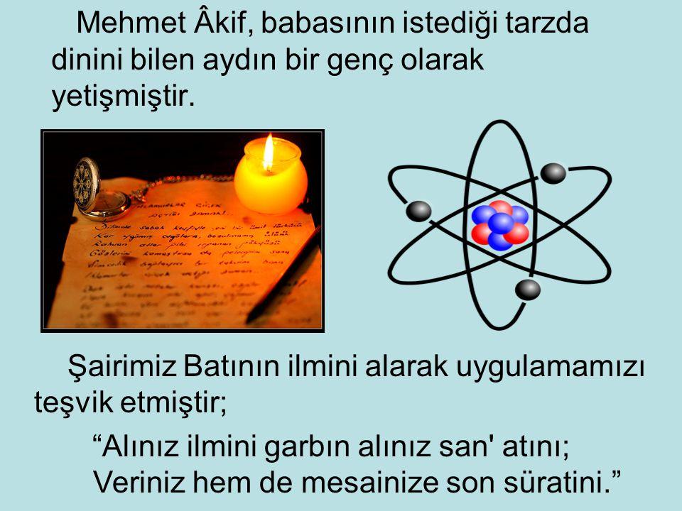 Mehmet Âkif, babasının istediği tarzda dinini bilen aydın bir genç olarak yetişmiştir.