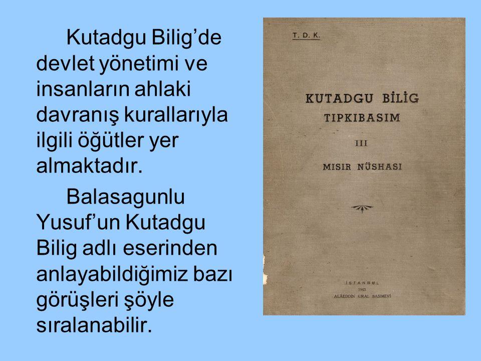 Kutadgu Bilig'de devlet yönetimi ve insanların ahlaki davranış kurallarıyla ilgili öğütler yer almaktadır.