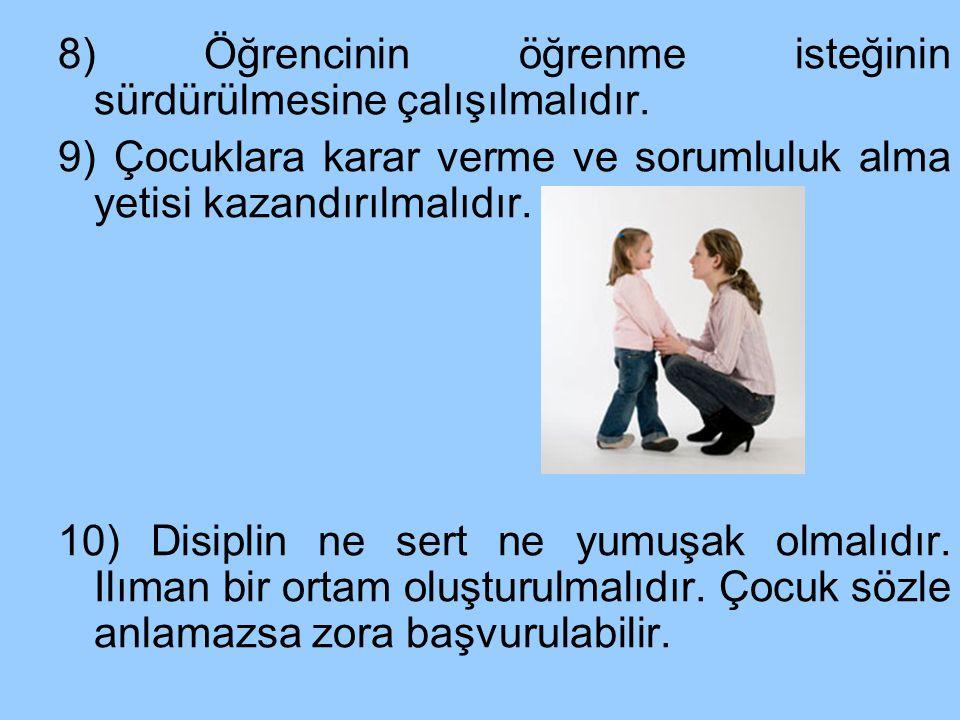 8) Öğrencinin öğrenme isteğinin sürdürülmesine çalışılmalıdır.