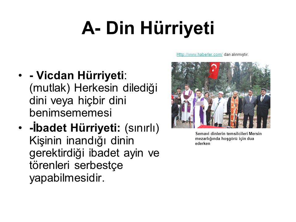 A- Din Hürriyeti Http://www.haberler.com/ dan alınmıştır. - Vicdan Hürriyeti: (mutlak) Herkesin dilediği dini veya hiçbir dini benimsememesi.