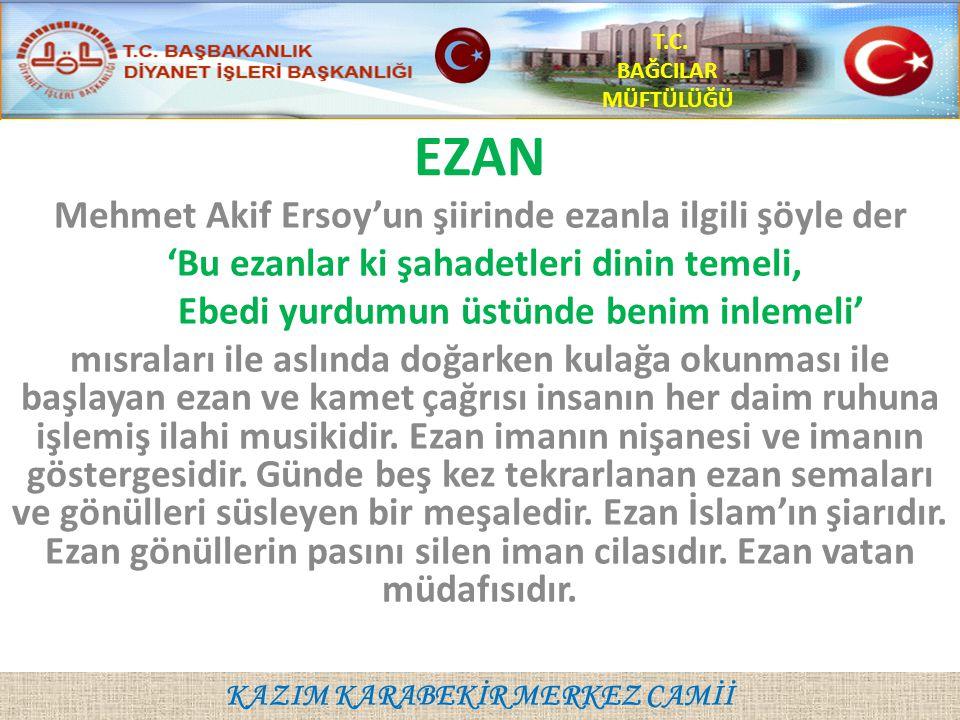 EZAN Mehmet Akif Ersoy'un şiirinde ezanla ilgili şöyle der