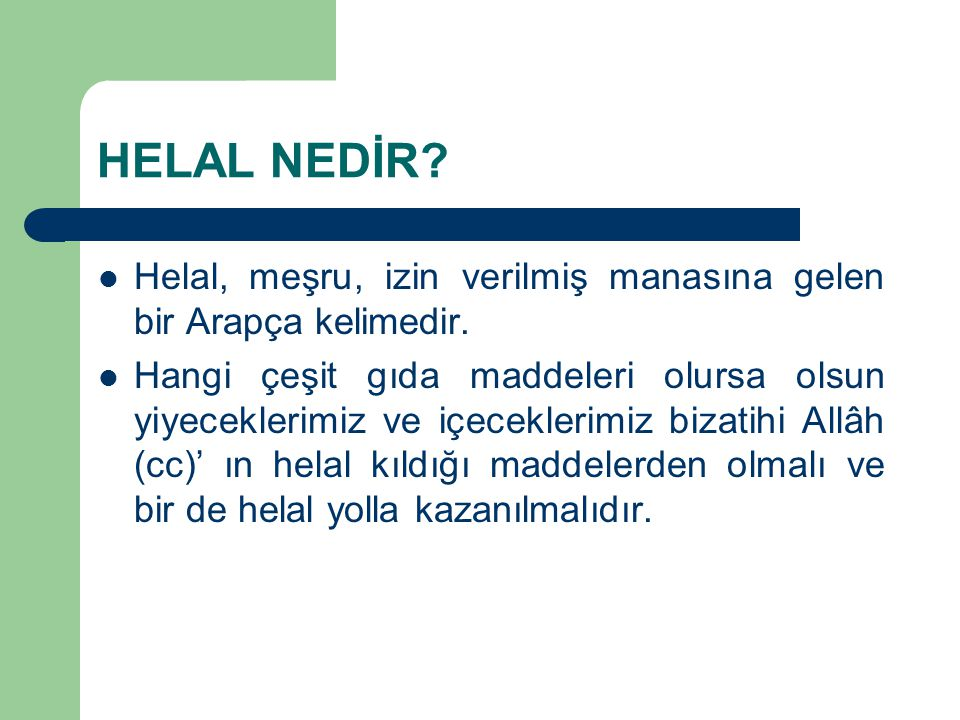 HELAL NEDİR Helal, meşru, izin verilmiş manasına gelen bir Arapça kelimedir.