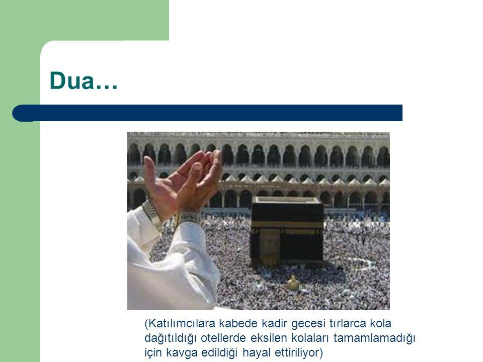 Dua… (Katılımcılara kabede kadir gecesi tırlarca kola dağıtıldığı otellerde eksilen kolaları tamamlamadığı için kavga edildiği hayal ettiriliyor)