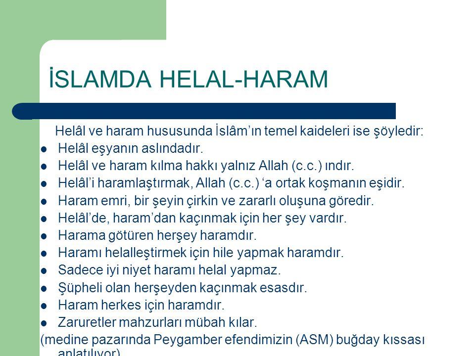 İSLAMDA HELAL-HARAM Helâl ve haram hususunda İslâm'ın temel kaideleri ise şöyledir: Helâl eşyanın aslındadır.
