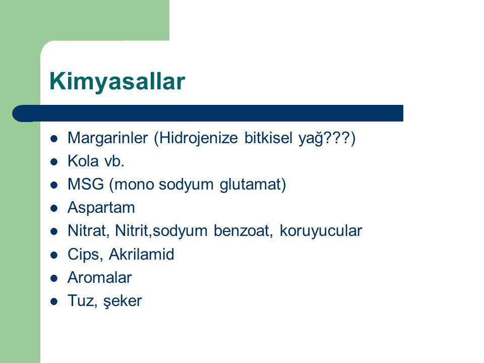 Kimyasallar Margarinler (Hidrojenize bitkisel yağ ) Kola vb.