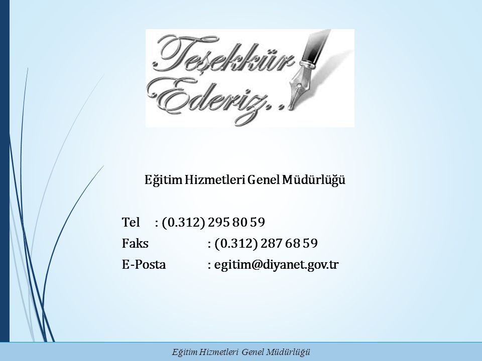 Eğitim Hizmetleri Genel Müdürlüğü Tel : (0. 312) 295 80 59 Faks : (0