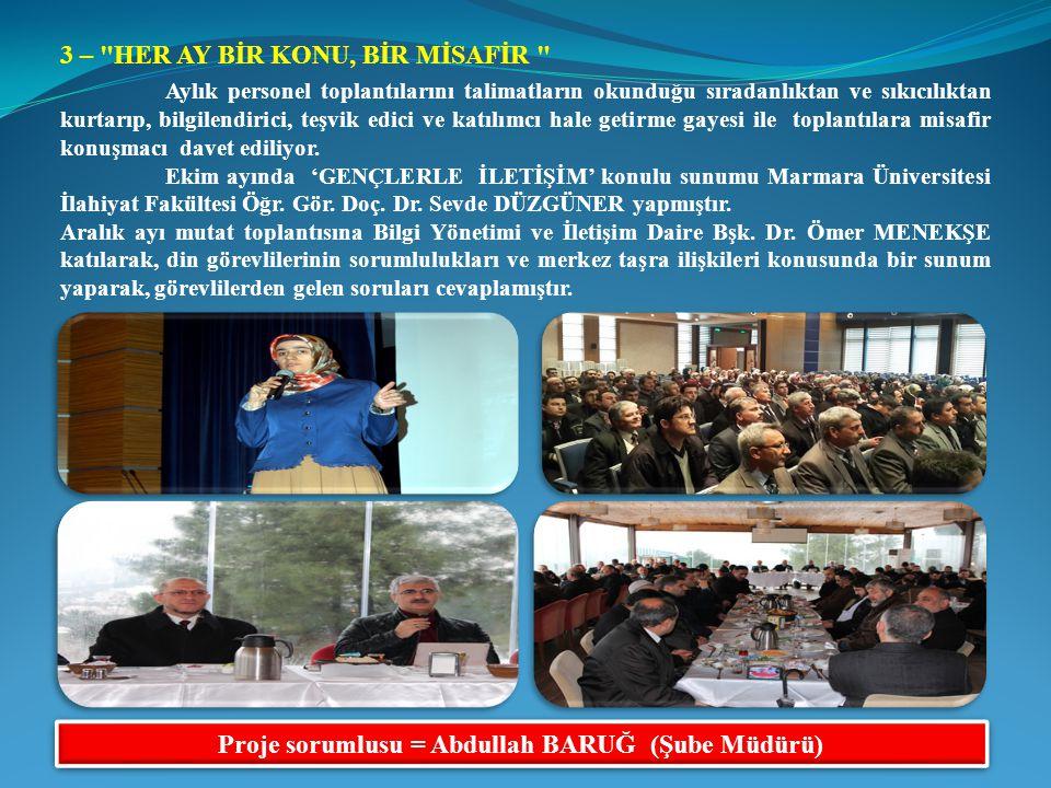 Proje sorumlusu = Abdullah BARUĞ (Şube Müdürü)
