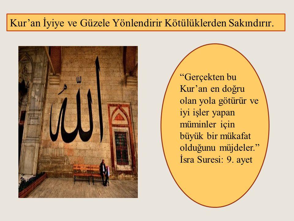 Kur'an İyiye ve Güzele Yönlendirir Kötülüklerden Sakındırır.