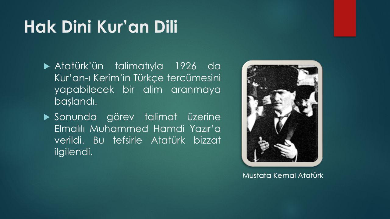 Hak Dini Kur'an Dili Atatürk'ün talimatıyla 1926 da Kur'an-ı Kerim'in Türkçe tercümesini yapabilecek bir alim aranmaya başlandı.
