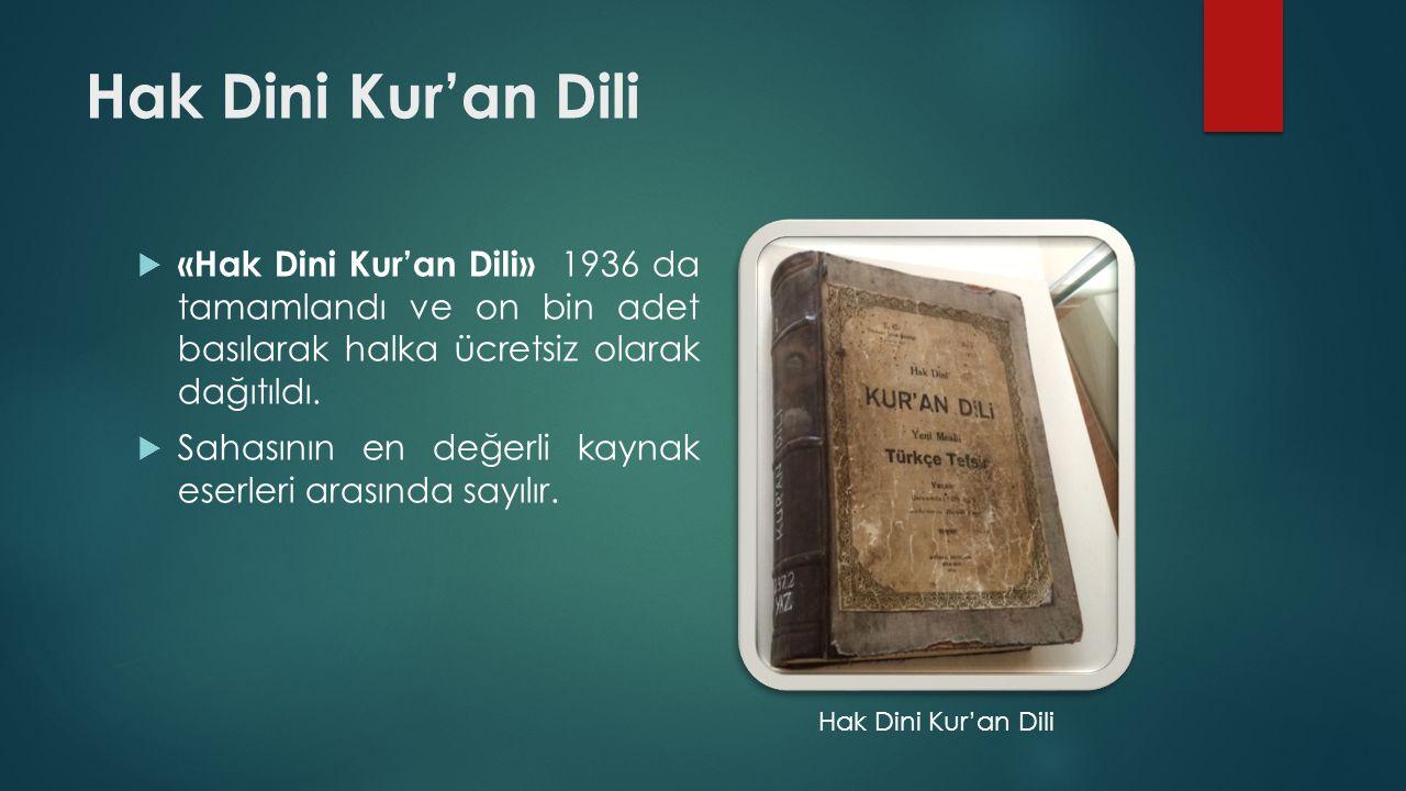 Hak Dini Kur'an Dili «Hak Dini Kur'an Dili» 1936 da tamamlandı ve on bin adet basılarak halka ücretsiz olarak dağıtıldı.