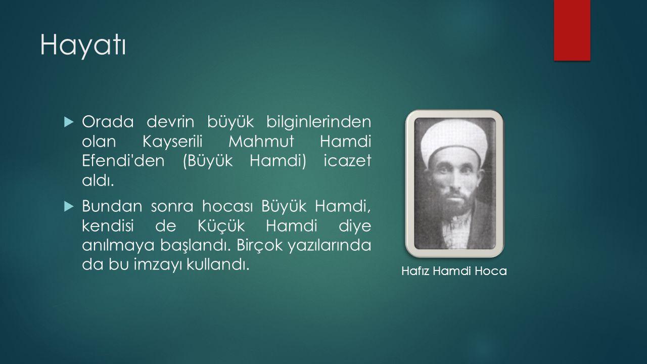 Hayatı Orada devrin büyük bilginlerinden olan Kayserili Mahmut Hamdi Efendi den (Büyük Hamdi) icazet aldı.