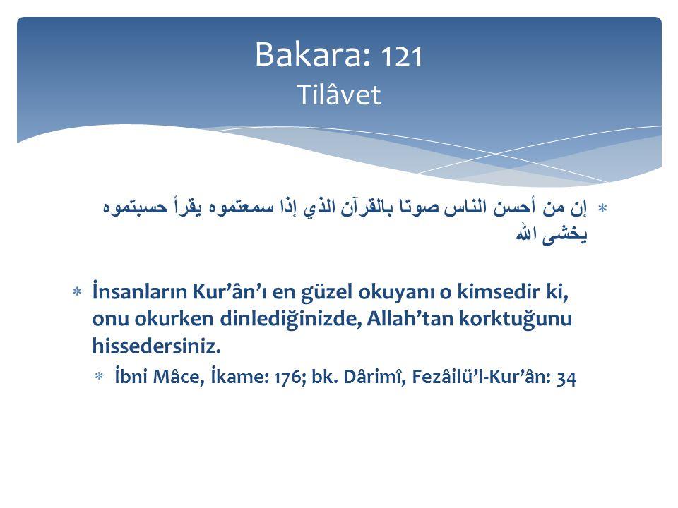 Bakara: 121 Tilâvet إن من أحسن الناس صوتا بالقرآن الذي إذا سمعتموه يقرأ حسبتموه يخشى الله.