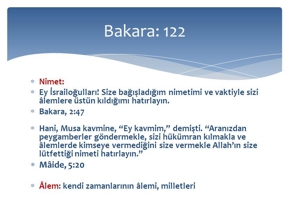 Bakara: 122 Nimet: Ey İsrailoğulları! Size bağışladığım nimetimi ve vaktiyle sizi âlemlere üstün kıldığımı hatırlayın.