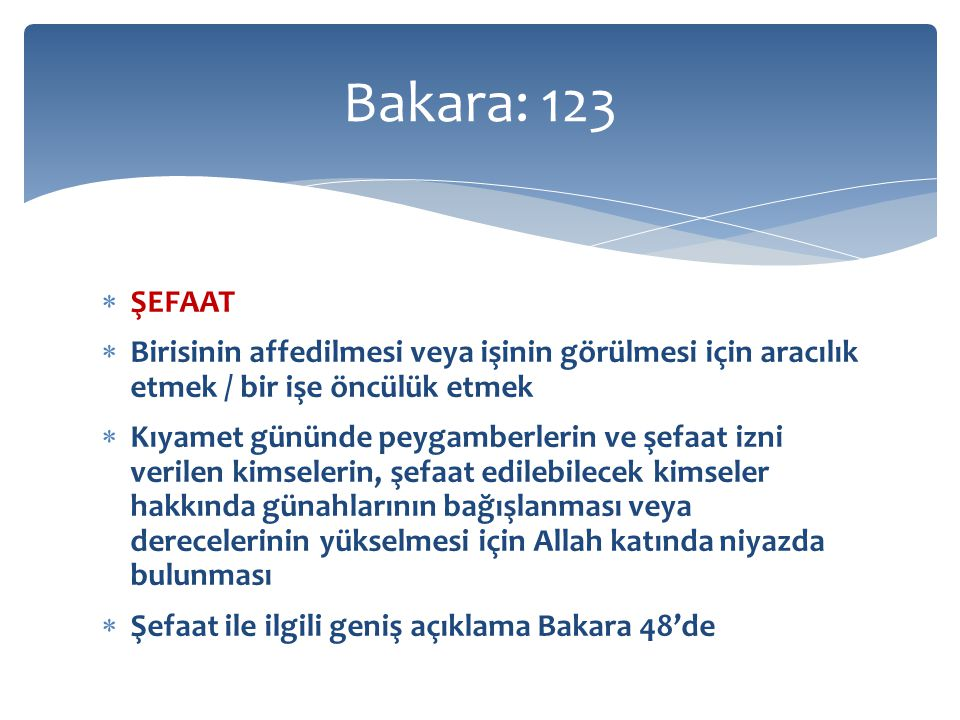 Bakara: 123 ŞEFAAT. Birisinin affedilmesi veya işinin görülmesi için aracılık etmek / bir işe öncülük etmek.