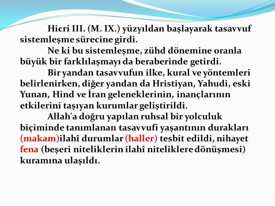 Hicri III. (M. IX.) yüzyıldan başlayarak tasavvuf sistemleşme sürecine girdi.