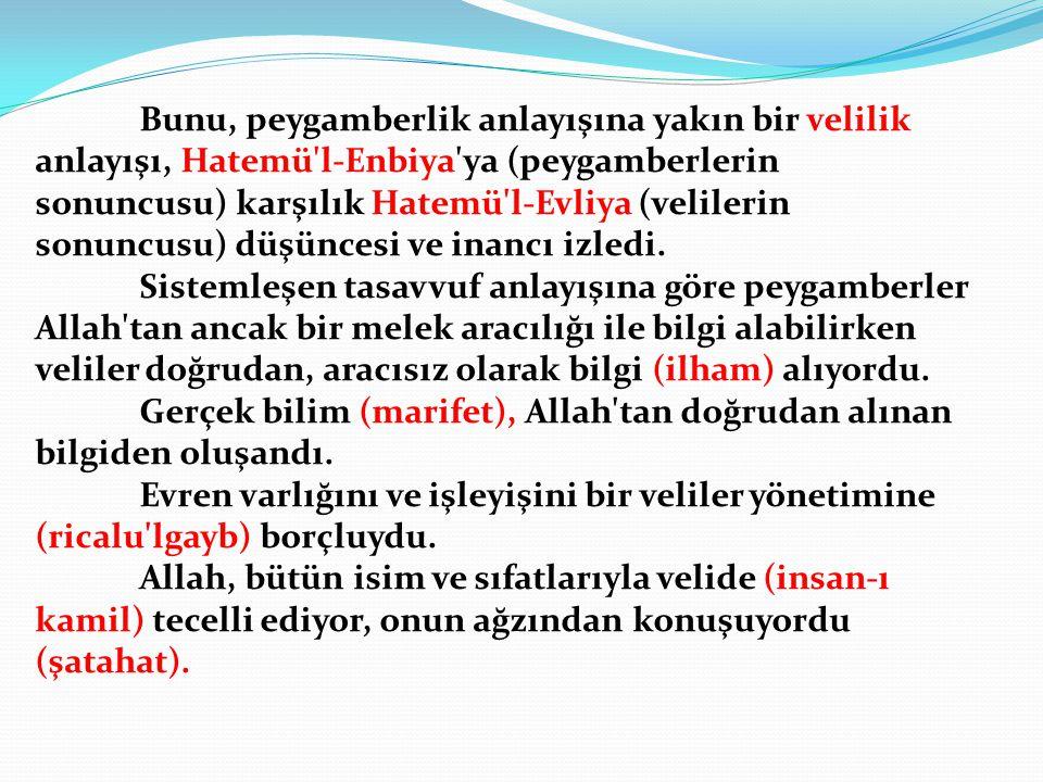Bunu, peygamberlik anlayışına yakın bir velilik anlayışı, Hatemü l-Enbiya ya (peygamberlerin sonuncusu) karşılık Hatemü l-Evliya (velilerin sonuncusu) düşüncesi ve inancı izledi.
