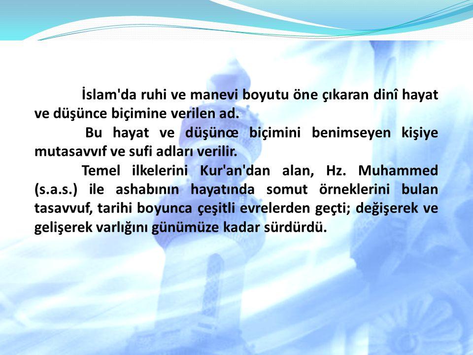 İslam da ruhi ve manevi boyutu öne çıkaran dinî hayat ve düşünce biçimine verilen ad.