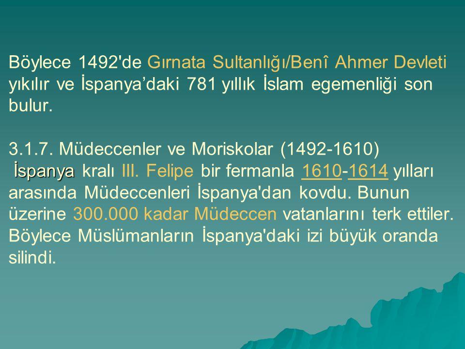Böylece 1492 de Gırnata Sultanlığı/Benî Ahmer Devleti yıkılır ve İspanya'daki 781 yıllık İslam egemenliği son bulur.
