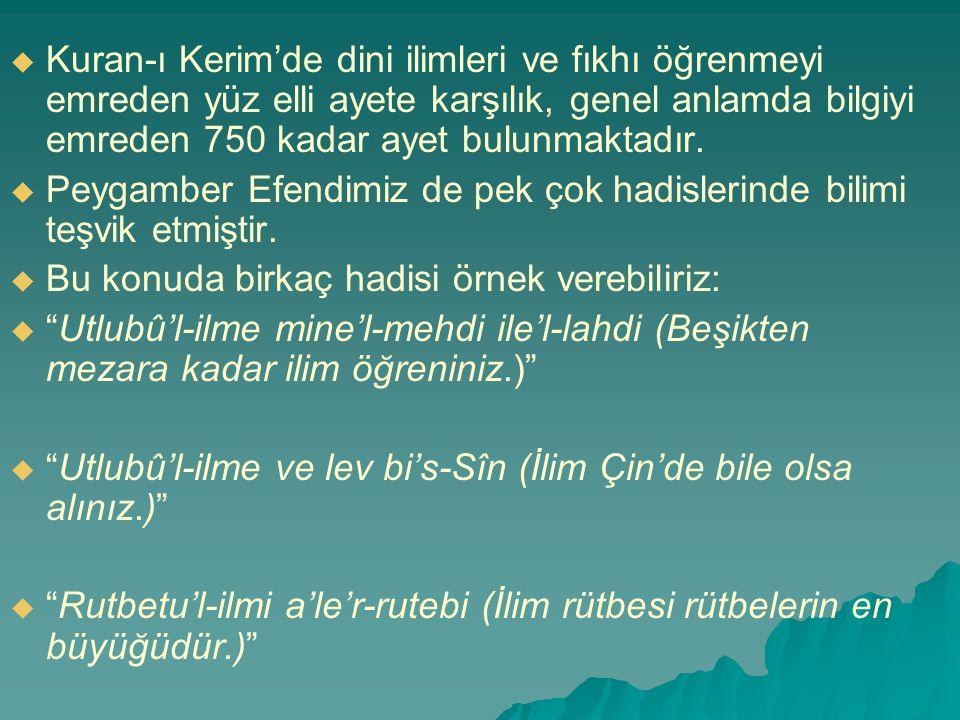Kuran-ı Kerim'de dini ilimleri ve fıkhı öğrenmeyi emreden yüz elli ayete karşılık, genel anlamda bilgiyi emreden 750 kadar ayet bulunmaktadır.