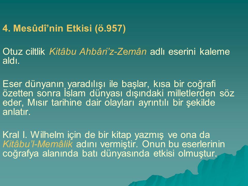 4. Mesûdî'nin Etkisi (ö.957) Otuz ciltlik Kitâbu Ahbâri'z-Zemân adlı eserini kaleme aldı.