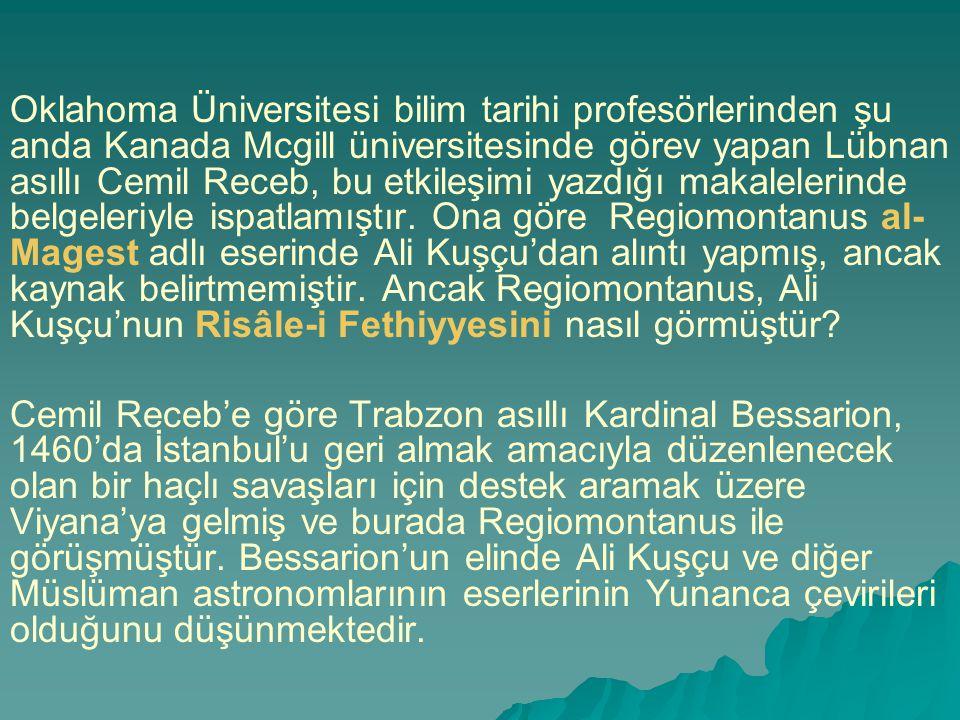 Oklahoma Üniversitesi bilim tarihi profesörlerinden şu anda Kanada Mcgill üniversitesinde görev yapan Lübnan asıllı Cemil Receb, bu etkileşimi yazdığı makalelerinde belgeleriyle ispatlamıştır. Ona göre Regiomontanus al-Magest adlı eserinde Ali Kuşçu'dan alıntı yapmış, ancak kaynak belirtmemiştir. Ancak Regiomontanus, Ali Kuşçu'nun Risâle-i Fethiyyesini nasıl görmüştür