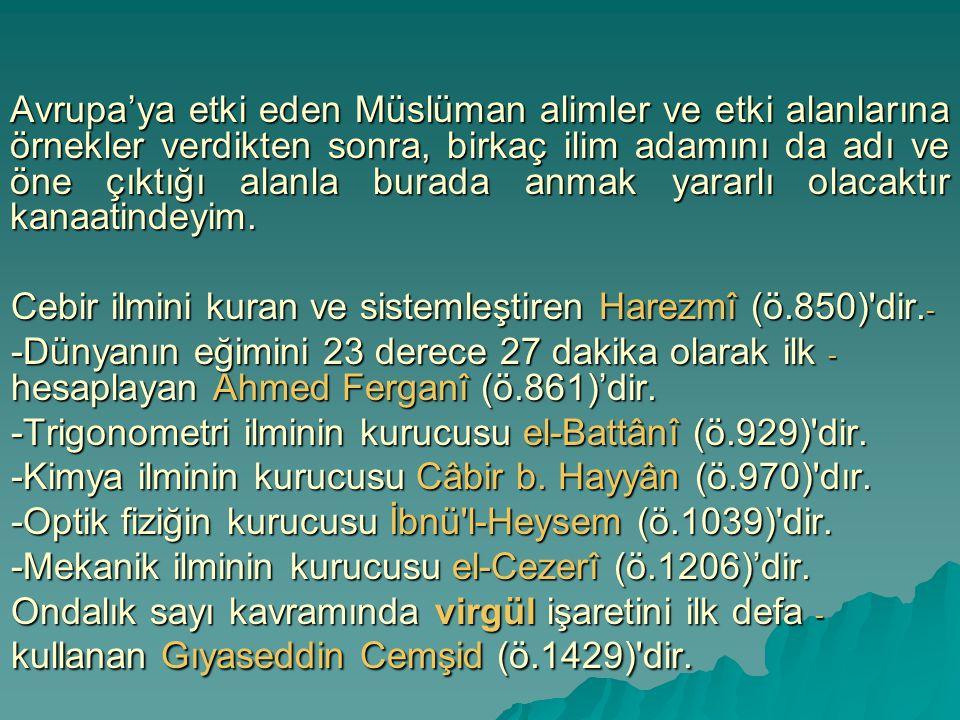 Avrupa'ya etki eden Müslüman alimler ve etki alanlarına örnekler verdikten sonra, birkaç ilim adamını da adı ve öne çıktığı alanla burada anmak yararlı olacaktır kanaatindeyim.