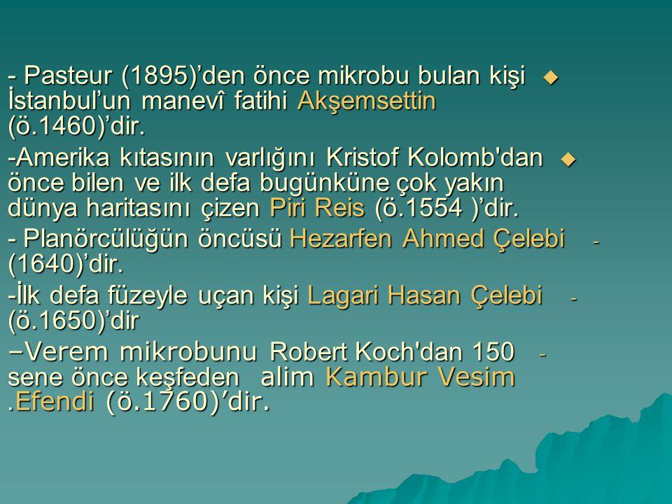 - Pasteur (1895)'den önce mikrobu bulan kişi İstanbul'un manevî fatihi Akşemsettin (ö.1460)'dir.