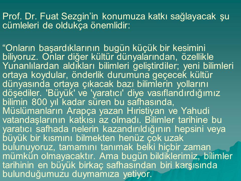 Prof. Dr. Fuat Sezgin'in konumuza katkı sağlayacak şu cümleleri de oldukça önemlidir: