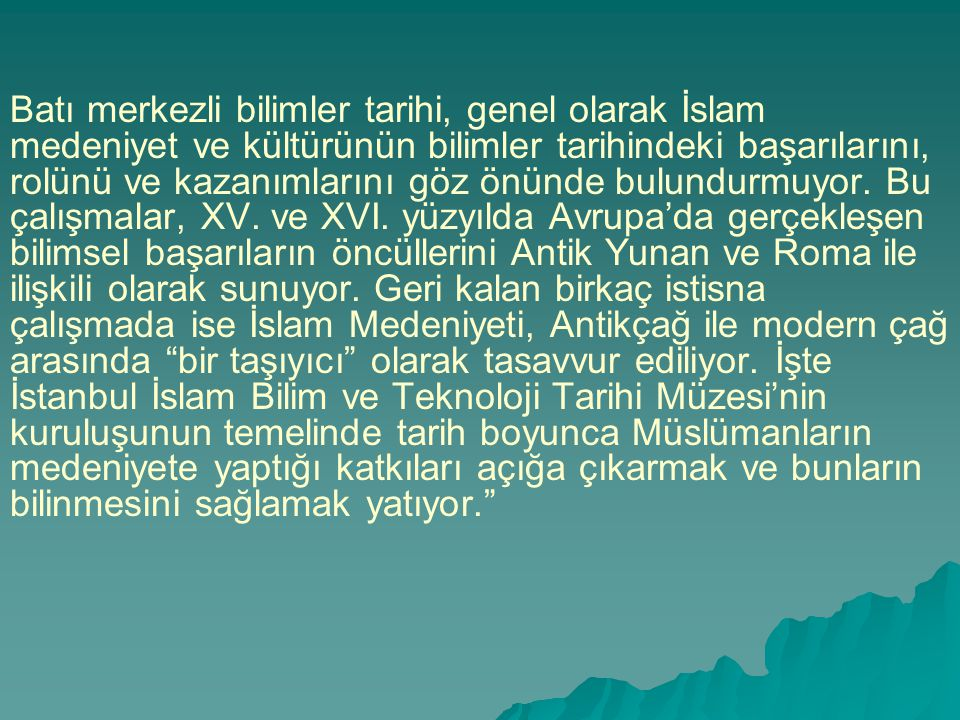 Batı merkezli bilimler tarihi, genel olarak İslam medeniyet ve kültürünün bilimler tarihindeki başarılarını, rolünü ve kazanımlarını göz önünde bulundurmuyor.