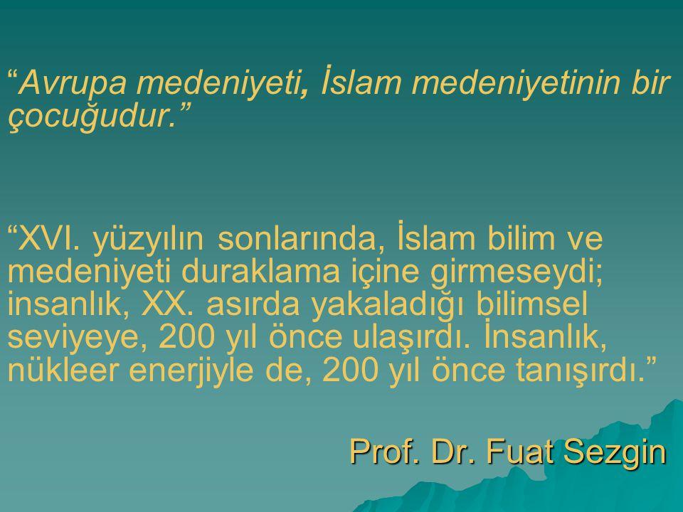 Avrupa medeniyeti, İslam medeniyetinin bir çocuğudur.