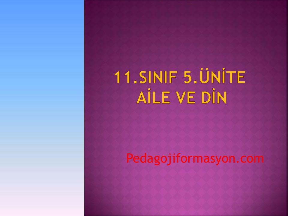 11.SINIF 5.ÜNİTE AİLE VE DİN Pedagojiformasyon.com