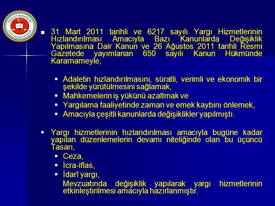 31 Mart 2011 tarihli ve 6217 sayılı Yargı Hizmetlerinin Hızlandırılması Amacıyla Bazı Kanunlarda Değişiklik Yapılmasına Dair Kanun ve 26 Ağustos 2011 tarihli Resmi Gazetede yayımlanan 650 sayılı Kanun Hükmünde Kararnameyle,