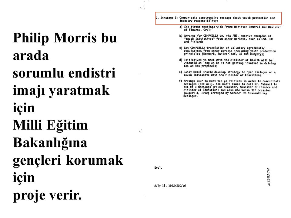 Philip Morris bu arada sorumlu endistri. imajı yaratmak için. Milli Eğitim Bakanlığına. gençleri korumak için.