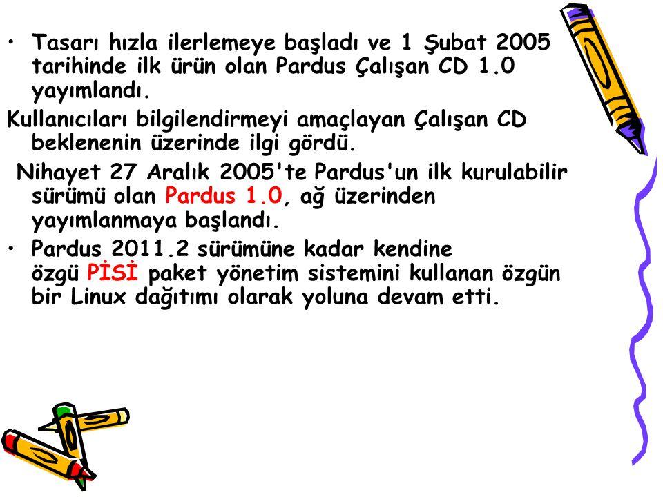 Tasarı hızla ilerlemeye başladı ve 1 Şubat 2005 tarihinde ilk ürün olan Pardus Çalışan CD 1.0 yayımlandı.