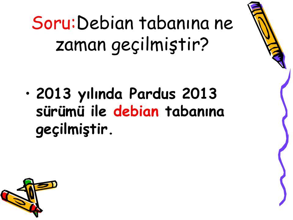 Soru:Debian tabanına ne zaman geçilmiştir