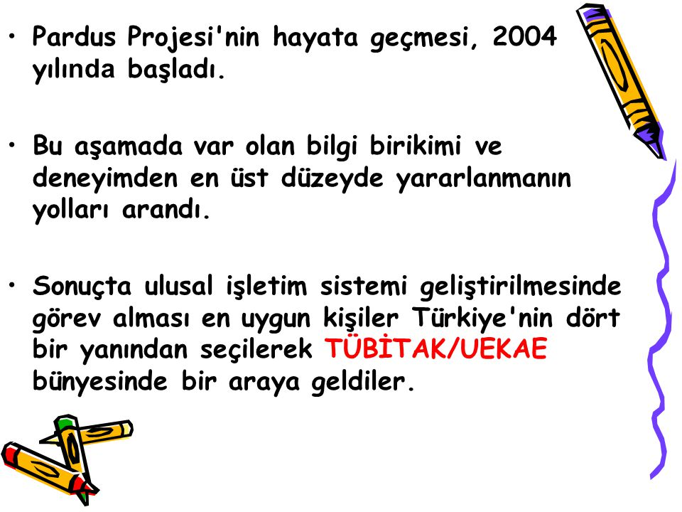 Pardus Projesi nin hayata geçmesi, 2004 yılında başladı.