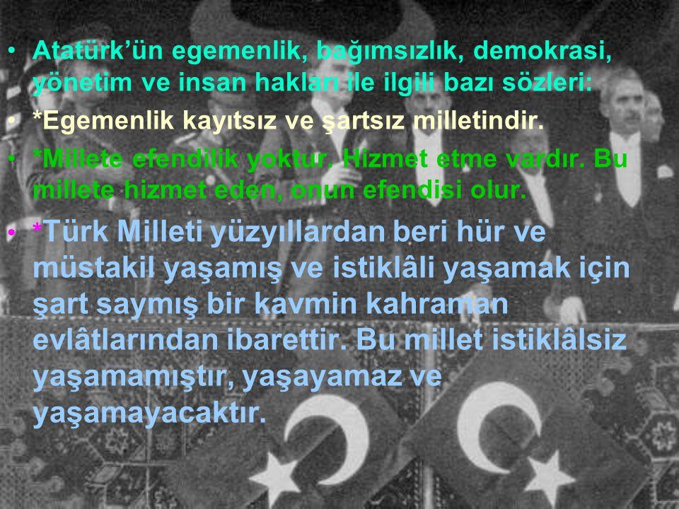 Atatürk'ün egemenlik, bağımsızlık, demokrasi, yönetim ve insan hakları ile ilgili bazı sözleri: